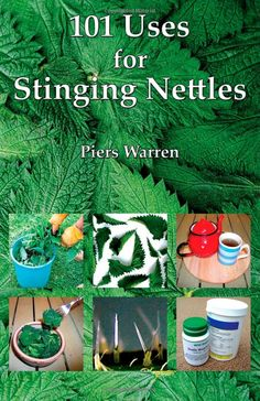 101 Uses for Stinging Nettles by Piers Warren @Bill n Amy Clements