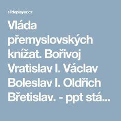 Vláda přemyslovských knížat. Bořivoj Vratislav I. Václav Boleslav I. Oldřich Břetislav. -  ppt stáhnout