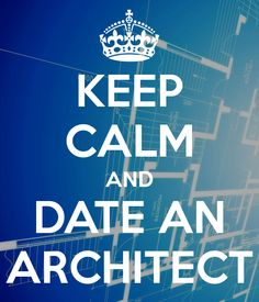 KEEP CALM AND DATE AN ARCHITECT
