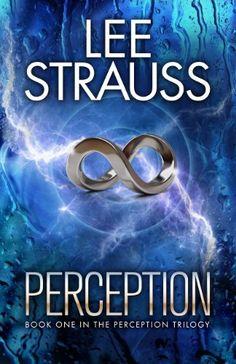 PERCEPTION (The Perception Trilogy Book 1) by Lee Strauss, http://www.amazon.com/dp/B0095612HK/ref=cm_sw_r_pi_dp_GC3Nub0ACHCK3
