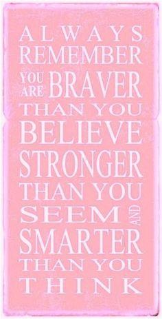 """""""Lembre-se sempre que você é mais corajosa do que acredita, mais forte do que aparenta e mais inteligente do que pensa…"""""""