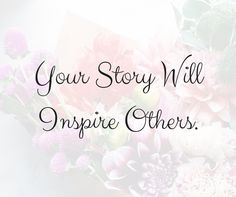 Your story will inspire others. #inspire#youcandothis