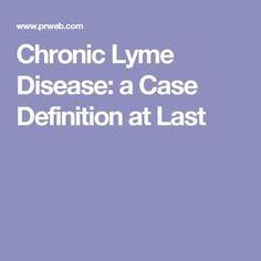 """Chronic Lyme Disease: a Case Definition at Last - """"The authors have given an identity and a voice to patients with chronic Lyme disease whose plight has been officially neglected until now."""""""
