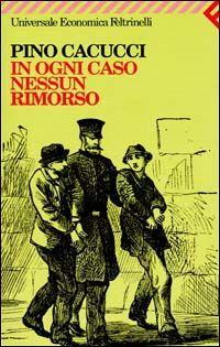 In ogni caso nessun rimorso - Pino Cacucci - 121 recensioni su Anobii