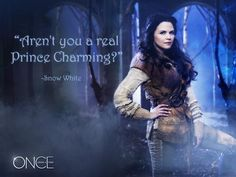 """""""Aren't you a real Prince Charming?"""" ~ Snow White I loveloveloveloveLOVE how it was sarcastic and mean the first time she says it. It was perfect."""