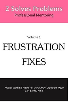 We all experience moments of frustration in life.   Frustration Fixes (Z Solves Problems Professional Mentoring Book 1) by Zari Banks http://www.amazon.com/dp/B00ZZZHFPI/ref=cm_sw_r_pi_dp_7qBHvb11WKGSX