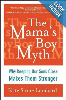 The Mama's Boy Myth: Why Keeping Our Sons Close Makes Them Stronger: Kate Stone Lombardi: 9781583335093: Amazon.com: Books