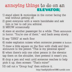 Annoying things to do on an Elevator.-i would never do tthese but theyre hilarious!!:)