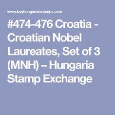#474-476 Croatia - Croatian Nobel Laureates, Set of 3 (MNH) – Hungaria Stamp Exchange