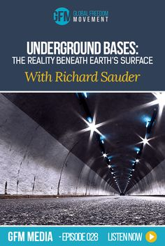 Underground Bases: The Hidden Reality Beneath Earth's Surface With Richard Sauder (Episode 28, GFM Media) | Global Freedom Movement via @earthbefree