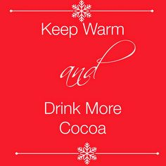 Keep Warm and Drink Cocoa and 22 holiday printables
