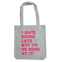 Totebag I hate being late. Hate, Reusable Tote Bags, Grey, Shopping, Fashion, Gray, Moda, Fashion Styles, Fasion