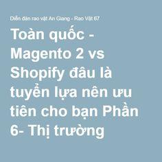 Toàn quốc - Magento 2 vs Shopify đâu là tuyển lựa nên ưu tiên cho bạn Phần 6- Thị trường ?