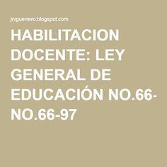 HABILITACION DOCENTE: LEY GENERAL DE EDUCACIÓN NO.66-97