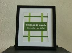 Change is good. But dollars are better!