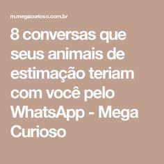 8 conversas que seus animais de estimação teriam com você pelo WhatsApp - Mega Curioso