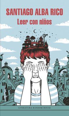 Ressenya per Anna Pascual Vall. Alba Rico, Santiago. Leer con niños. Barcelona: Penguin Random House, 2015. 330 p. ISBN 978-84-397-3058-3. 12,90 €.