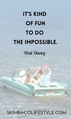 It's kind of fun to do the impossible. Walt Disney.