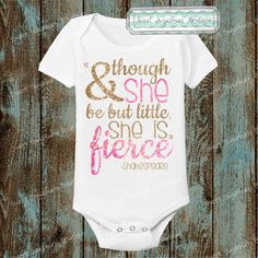 And Though She Be but Little, She is Fierce Onesie or Shirt; Pink and Gold Glitter; Infant Toddler Kid; by SweetSugarbuns on Etsy https://www.etsy.com/listing/227162079/and-though-she-be-but-little-she-is