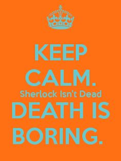 But doesn't he agree with Moriarty that alive is the same thing? After it's just staying...