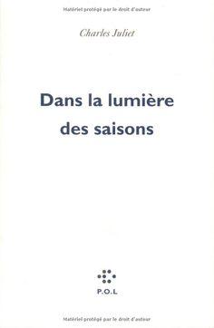 Dans la lumière des saisons - Charles Juliet