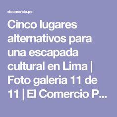 Cinco lugares alternativos para una escapada cultural en Lima   Foto galeria 11 de 11   El Comercio Peru