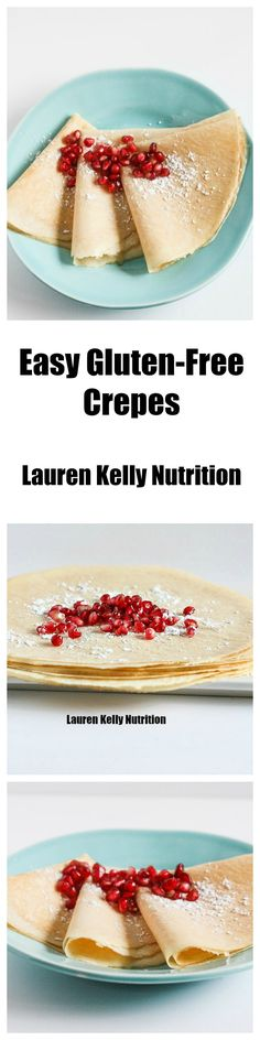 These Crepes are light, healthy and gluten-free! Don't be intimidated, these are simple to make! www.laurenkellynutrition.com