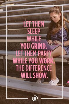 """Inspirational quote for students transitioning into college, """"Let them sleep while you grind. Let them party while you work. The difference will show.""""  -- What words do you live by?"""