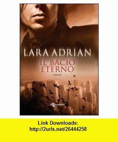 Il bacio eterno (9788865080986) Lara Adrian , ISBN-10: 8865080981  , ISBN-13: 978-8865080986 ,  , tutorials , pdf , ebook , torrent , downloads , rapidshare , filesonic , hotfile , megaupload , fileserve