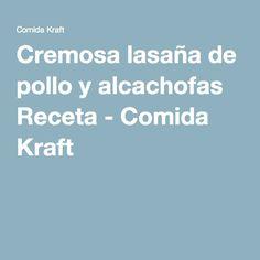 Cremosa lasaña de pollo y alcachofas Receta - Comida Kraft