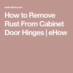 How to Remove Rust From Cabinet Door Hinges | eHow