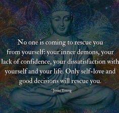 No one is coming to rescue you from yourself, your inner demons, your lack of confidence, your dissatisfaction with yourself and your life. Only self-love and good decisions will rescue you. Spiritual Quotes, Wisdom Quotes, Positive Quotes, Quotes To Live By, Me Quotes, Motivational Quotes, Inspirational Quotes, Spiritual Guidance, The Words