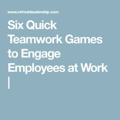 Six Quick Teamwork Games to Engage Employees at Work
