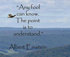"""""""Cualquier tonto puede saber. El punto es entender"""".Albert Eistein.  #Frases #Quotes"""