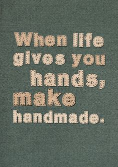 When life gives you hands make handmade by Gayana on Etsy, $15.00 @Mosaic Magpie