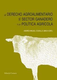 El derecho agroalimentario del sector ganadero y la politica agricola / Andres Miguel Cosialls Ubach (dir.)