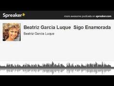 Beatriz Garcia Luque Sigo Enamorada (hecho con Spreaker)