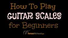 Learn Guitar Scales How To Play Guitar Scales for Beginners http://www.tomasmichaud.com/learn-guitar-scales-play-guitar-scales-beginners/