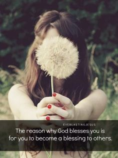 The reason why god blesses you is for