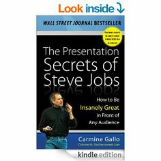 Amazon.com: The Presentation Secrets of Steve Jobs: How to Be Insanely Great in Front of Any Audience eBook: Carmine Gallo: Kindle Store