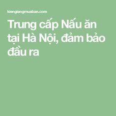 Trung cấp Nấu ăn tại Hà Nội, đảm bảo đầu ra
