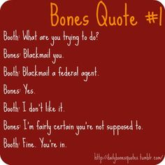 Bones Quote #1 I love this show!!-- and this sets the tone for their entire relationship lol