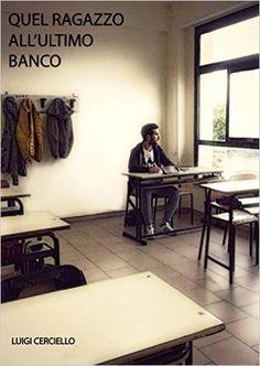 Quel ragazzo all'ultimo banco eBook: Luigi Cerciello: Amazon.it: Libri