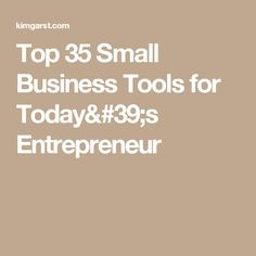 Top 35 Small Business Tools for Today's Entrepreneur