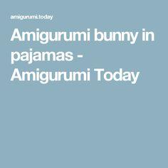 Amigurumi bunny in pajamas - Amigurumi Today
