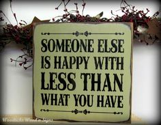 Wooden Inspirational Sign / Someone Else Is Happy With Less Than What You Have / Saying on Wood.