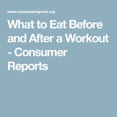 What to Eat Before and After a Workout - Consumer Reports