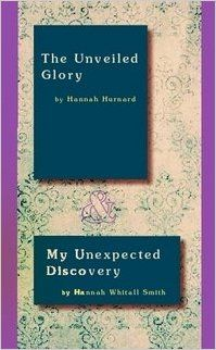 The Unveiled Glory and My Unexpected Discovery: Hannah Hurnard, Hannah Whitall Smith: Amazon.com: Books