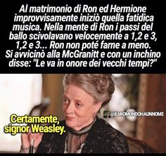 """English translation: at the wedding of Ron and Hermione suddenly began that fateful music. in the mind of Ron the steps of the dance slipped quickly to 1,2 and 3, 1, 2 and 3 ... Ron could not help it. he approached McGonagall, and with a bow he said, """"Are you going to honor old times?""""  of course, Mr. Weasley."""