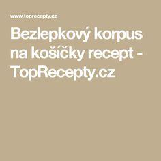 Bezlepkový korpus na košíčky recept - TopRecepty.cz